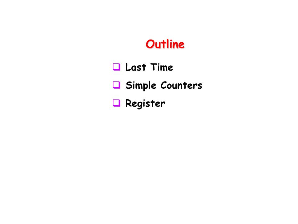 Outline Last Time Simple Counters Register