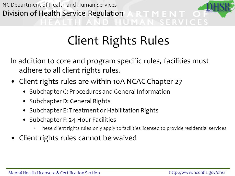 Client Rights Rules In addition to core and program specific rules, facilities must adhere to all client rights rules.