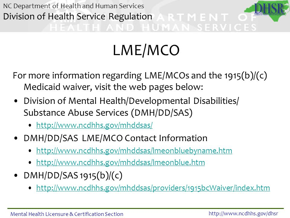 LME/MCO For more information regarding LME/MCOs and the 1915(b)/(c) Medicaid waiver, visit the web pages below: