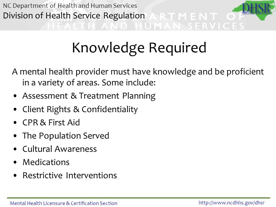 Knowledge Required A mental health provider must have knowledge and be proficient in a variety of areas. Some include: