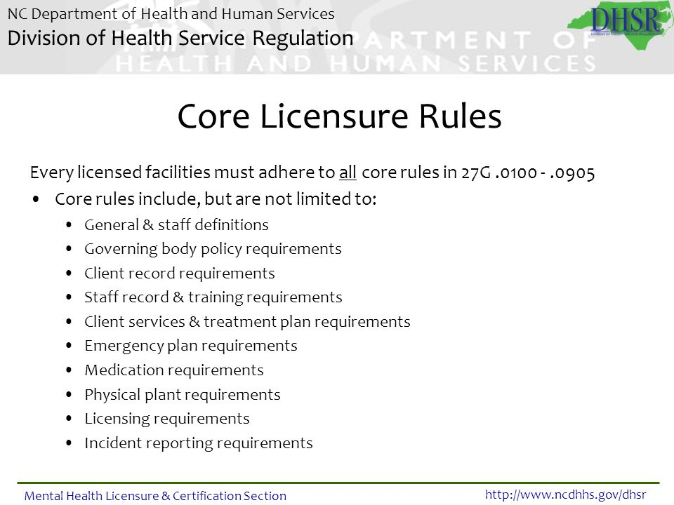 Core Licensure Rules Every licensed facilities must adhere to all core rules in 27G .0100 - .0905. Core rules include, but are not limited to: