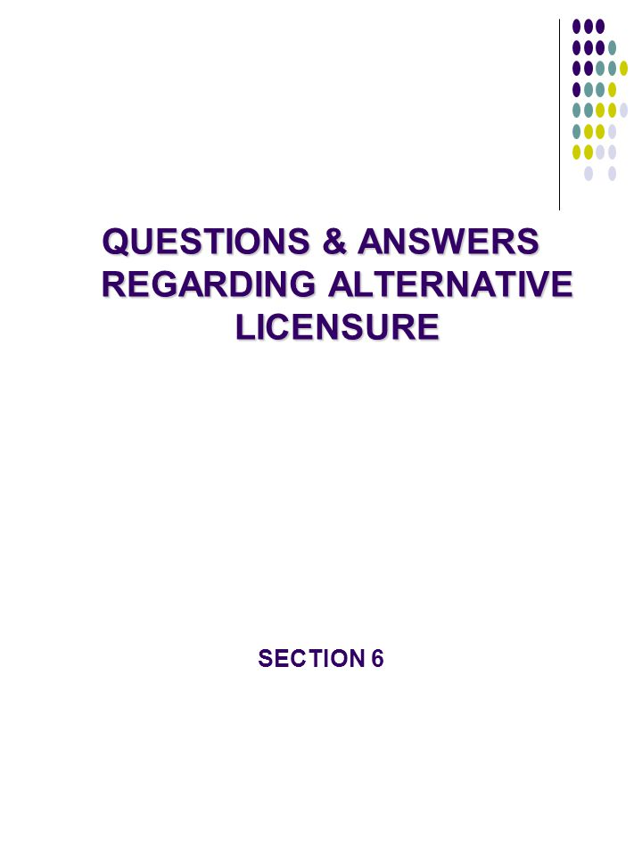 QUESTIONS & ANSWERS REGARDING ALTERNATIVE LICENSURE
