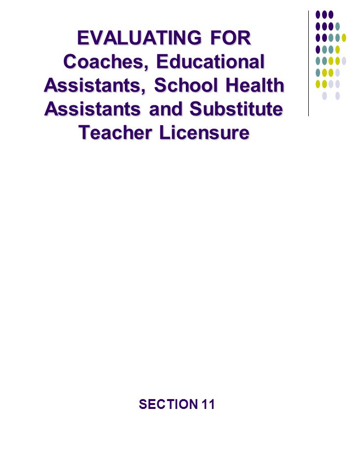 EVALUATING FOR Coaches, Educational Assistants, School Health Assistants and Substitute Teacher Licensure