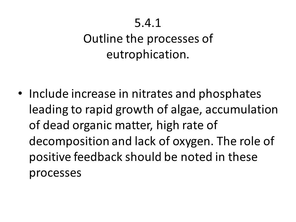 5.4.1 Outline the processes of eutrophication.