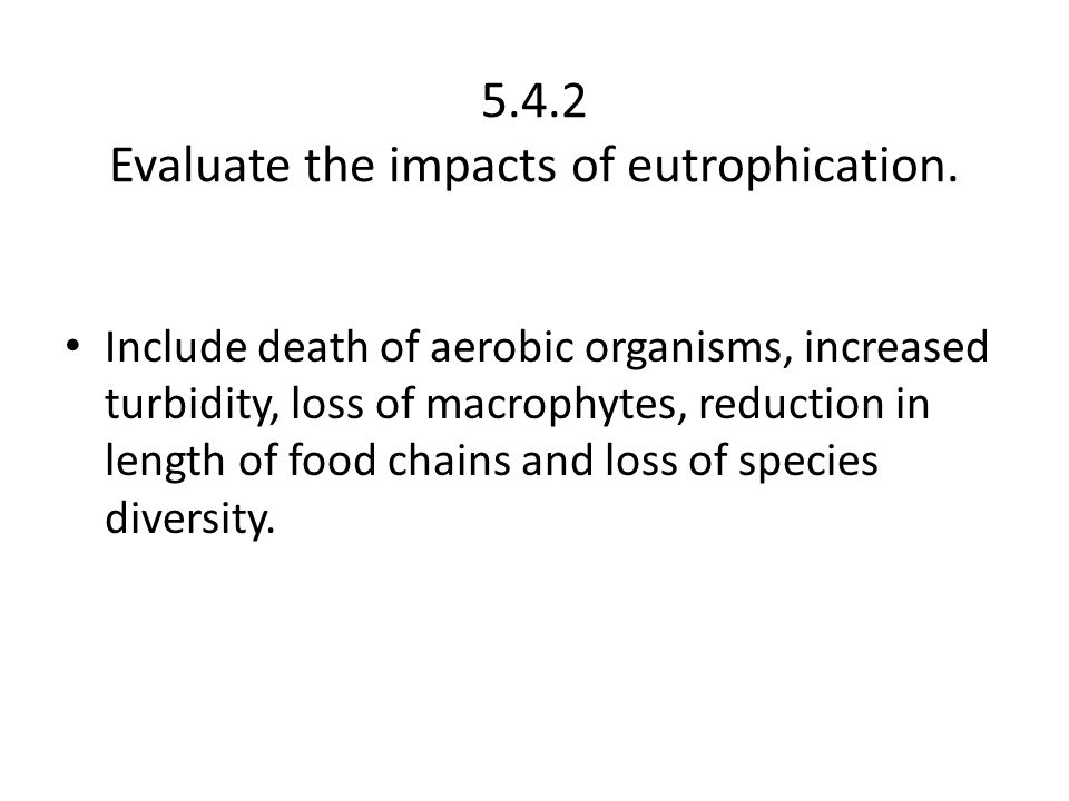 5.4.2 Evaluate the impacts of eutrophication.
