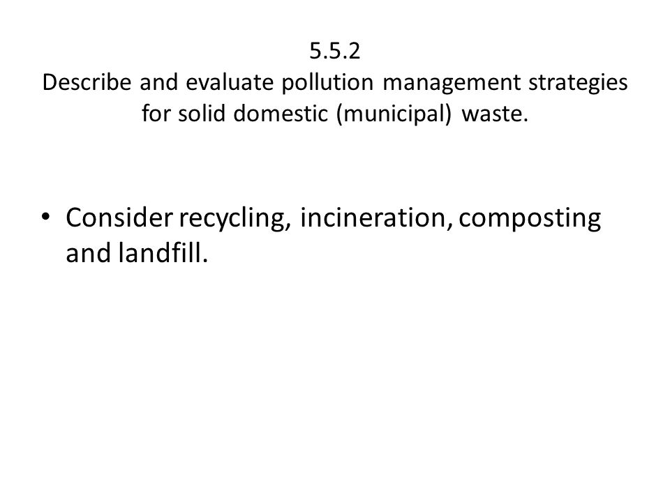 Consider recycling, incineration, composting and landfill.