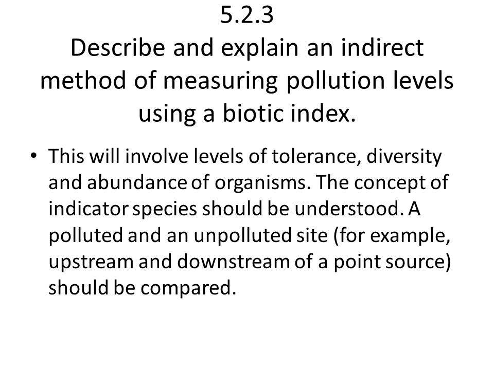 5.2.3 Describe and explain an indirect method of measuring pollution levels using a biotic index.