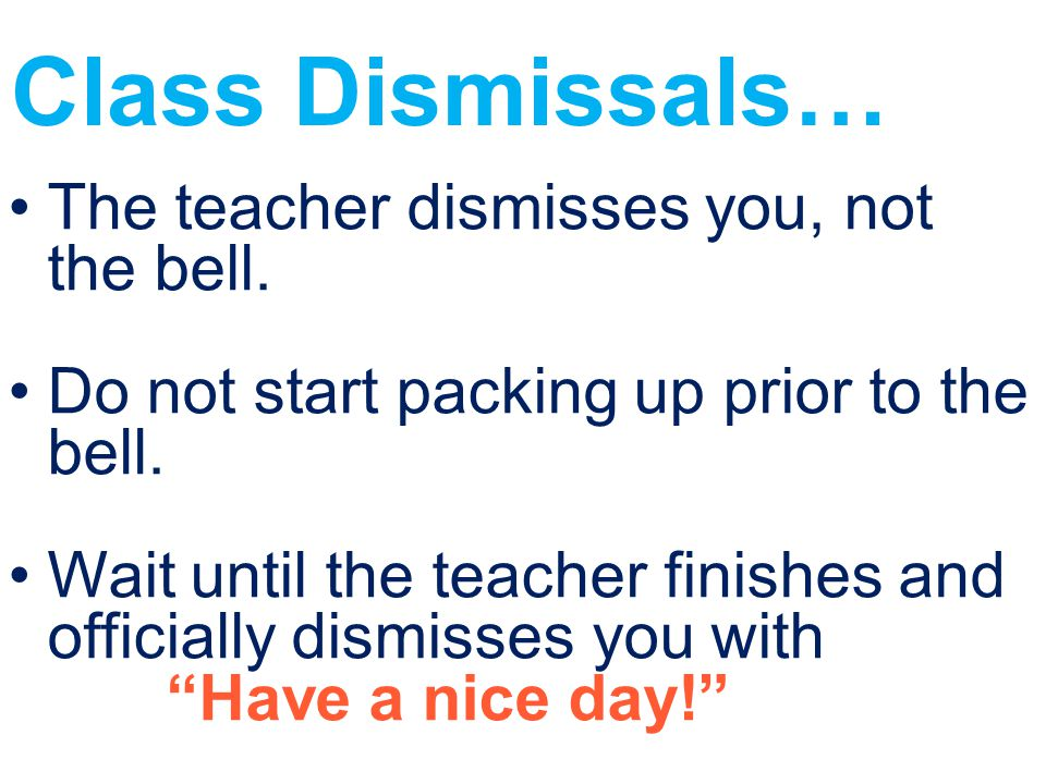 Class Dismissals… The teacher dismisses you, not the bell.