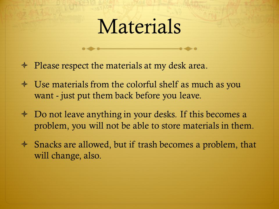 Materials Please respect the materials at my desk area.