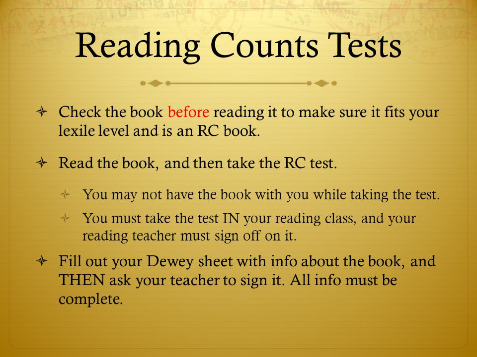 Reading Counts Tests Check the book before reading it to make sure it fits your lexile level and is an RC book.