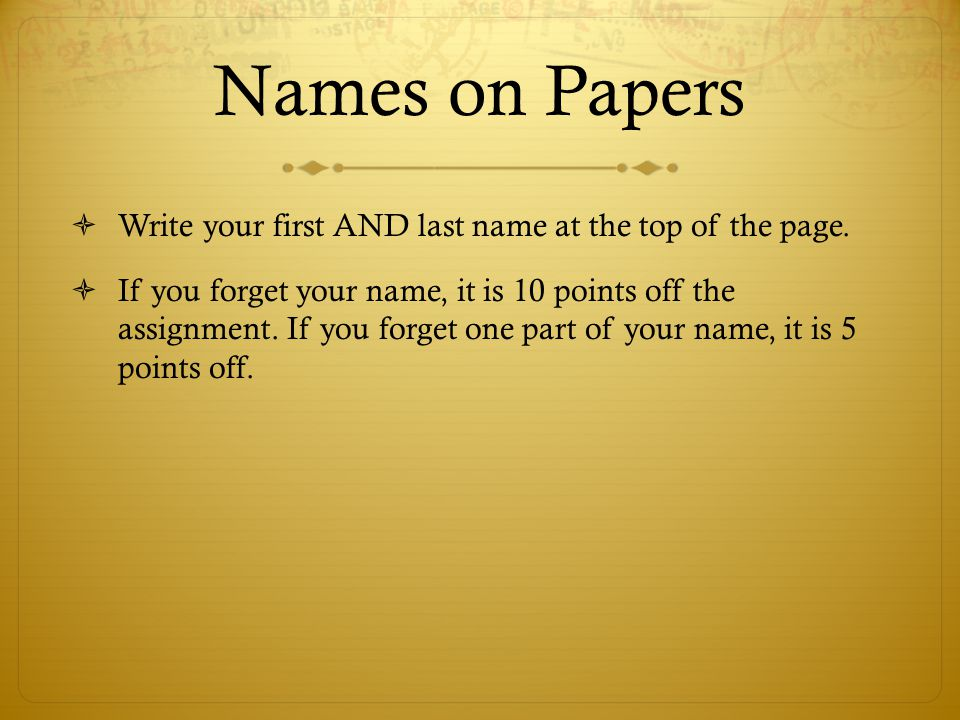 Names on Papers Write your first AND last name at the top of the page.