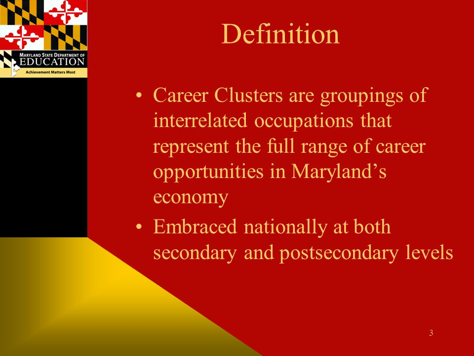 Definition Career Clusters are groupings of interrelated occupations that represent the full range of career opportunities in Maryland's economy.
