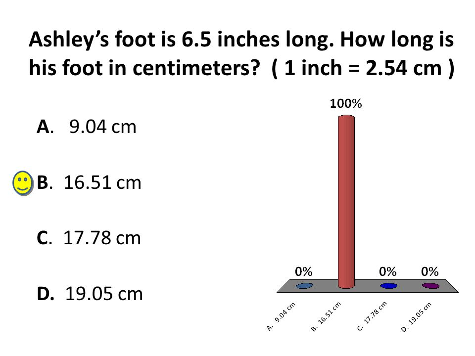 Ashley's foot is 6. 5 inches long. How long is his foot in centimeters