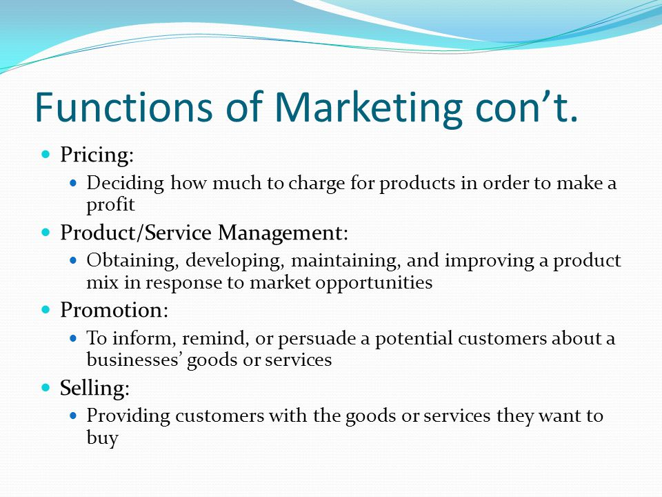 Functions of Marketing con't.