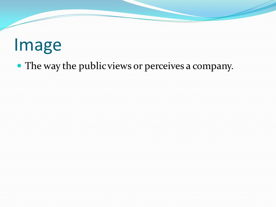 Image The way the public views or perceives a company.