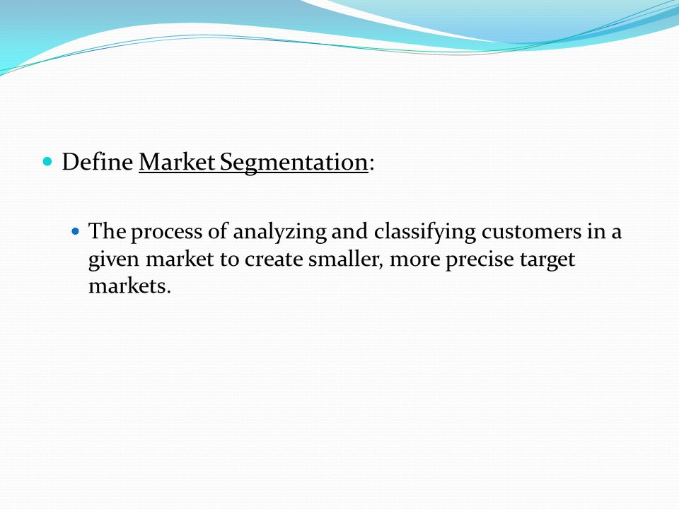 Define Market Segmentation:
