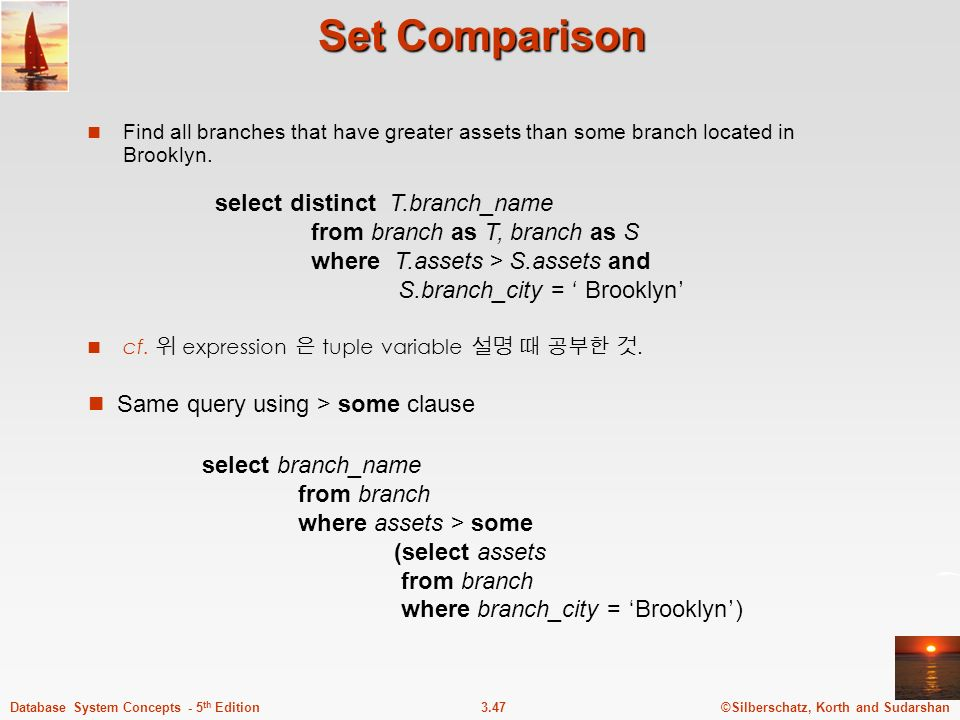 Set Comparison Find all branches that have greater assets than some branch located in Brooklyn. cf. 위 expression 은 tuple variable 설명 때 공부한 것.