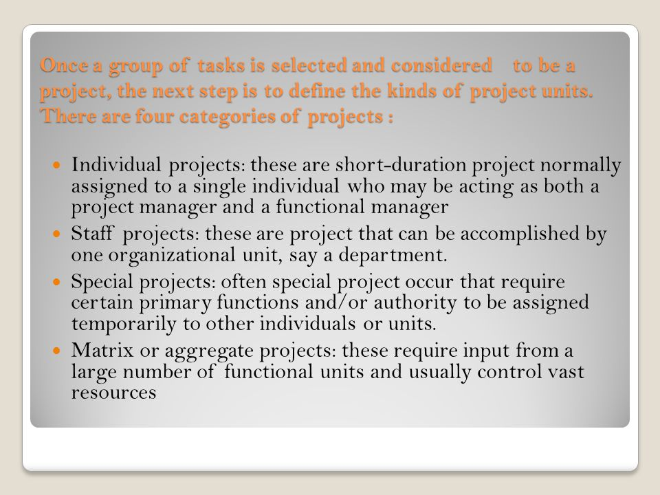 Once a group of tasks is selected and considered to be a project, the next step is to define the kinds of project units. There are four categories of projects :