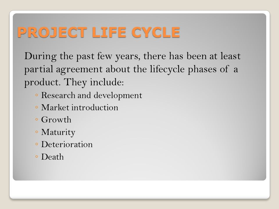PROJECT LIFE CYCLE During the past few years, there has been at least partial agreement about the lifecycle phases of a product. They include:
