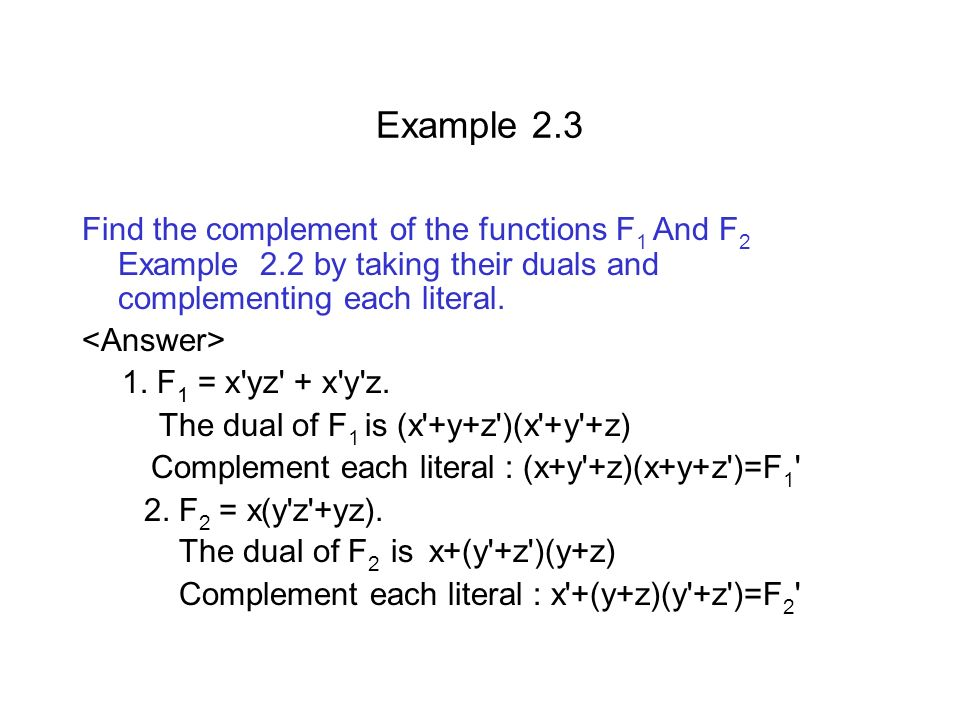 Example 2.3 Find the complement of the functions F1 And F2 Example 2.2 by taking their duals and complementing each literal.