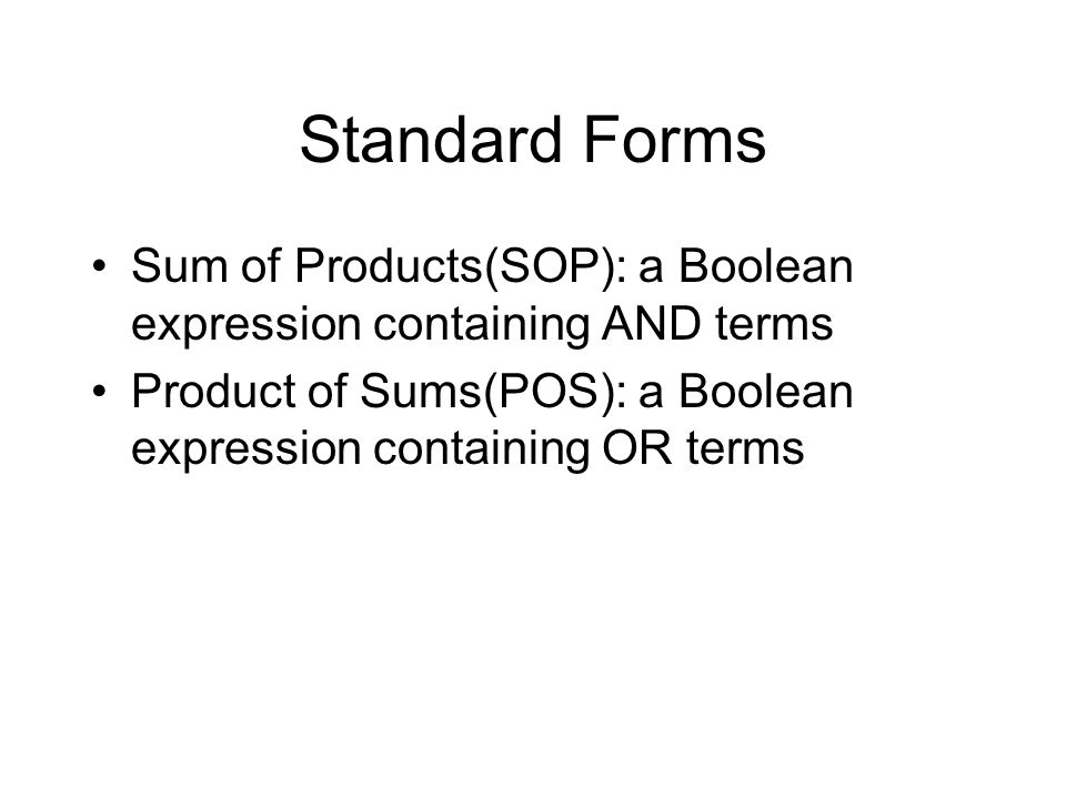 Standard Forms Sum of Products(SOP): a Boolean expression containing AND terms.