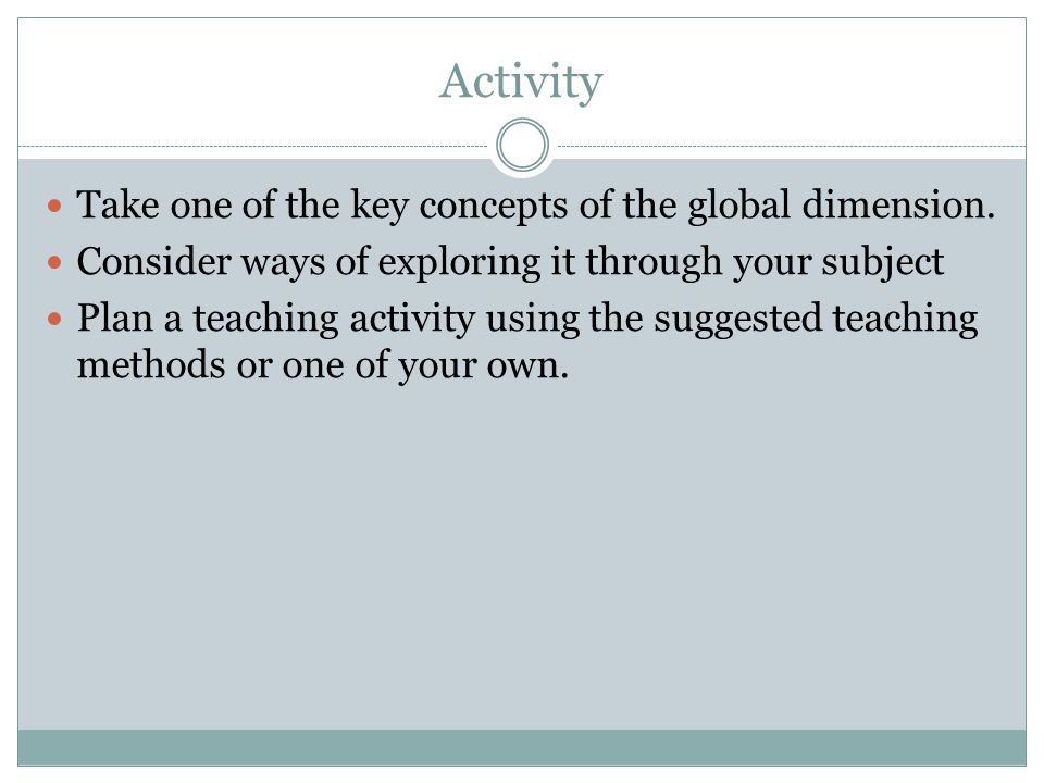 Activity Take one of the key concepts of the global dimension.