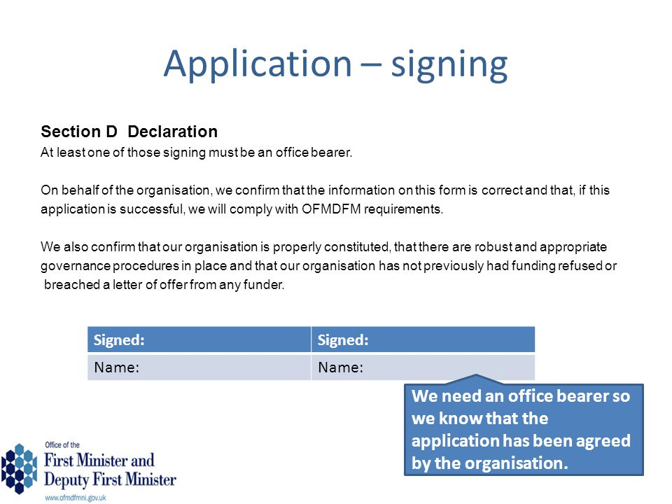 Application – signing Section D Declaration. At least one of those signing must be an office bearer.
