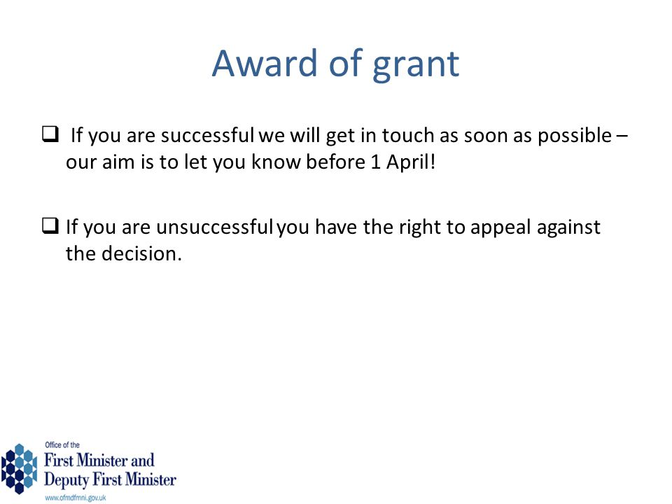 Award of grant If you are successful we will get in touch as soon as possible – our aim is to let you know before 1 April!