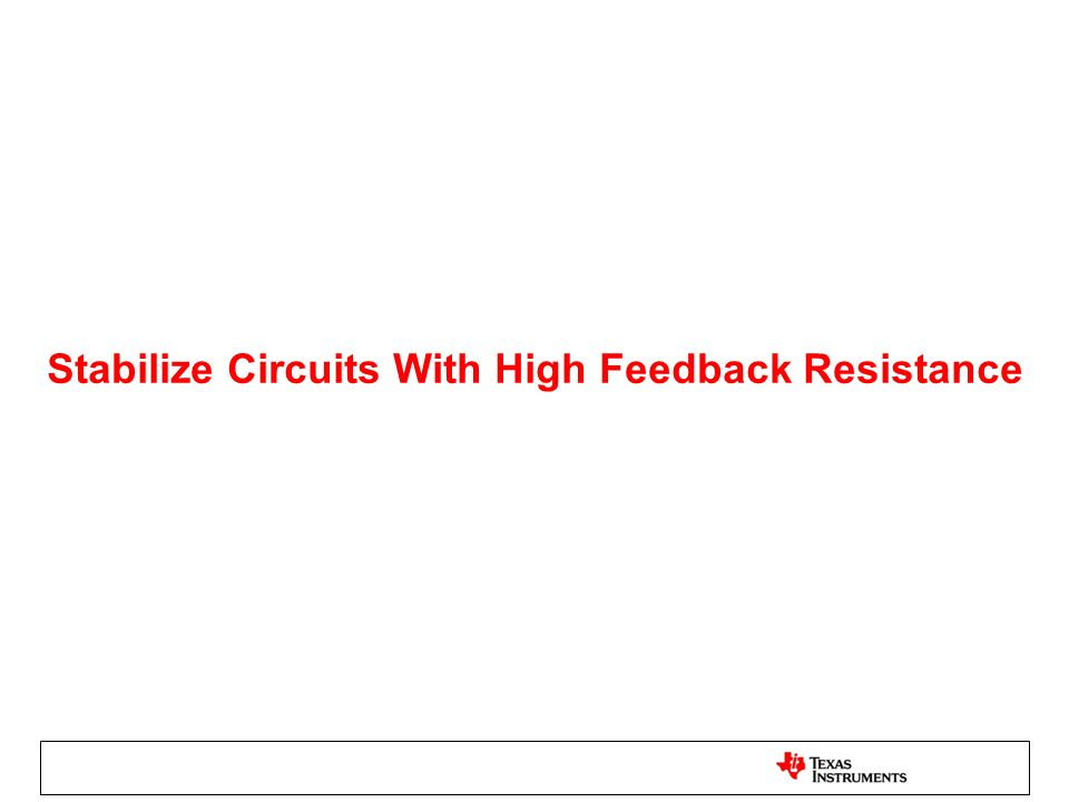 Stabilize Circuits With High Feedback Resistance