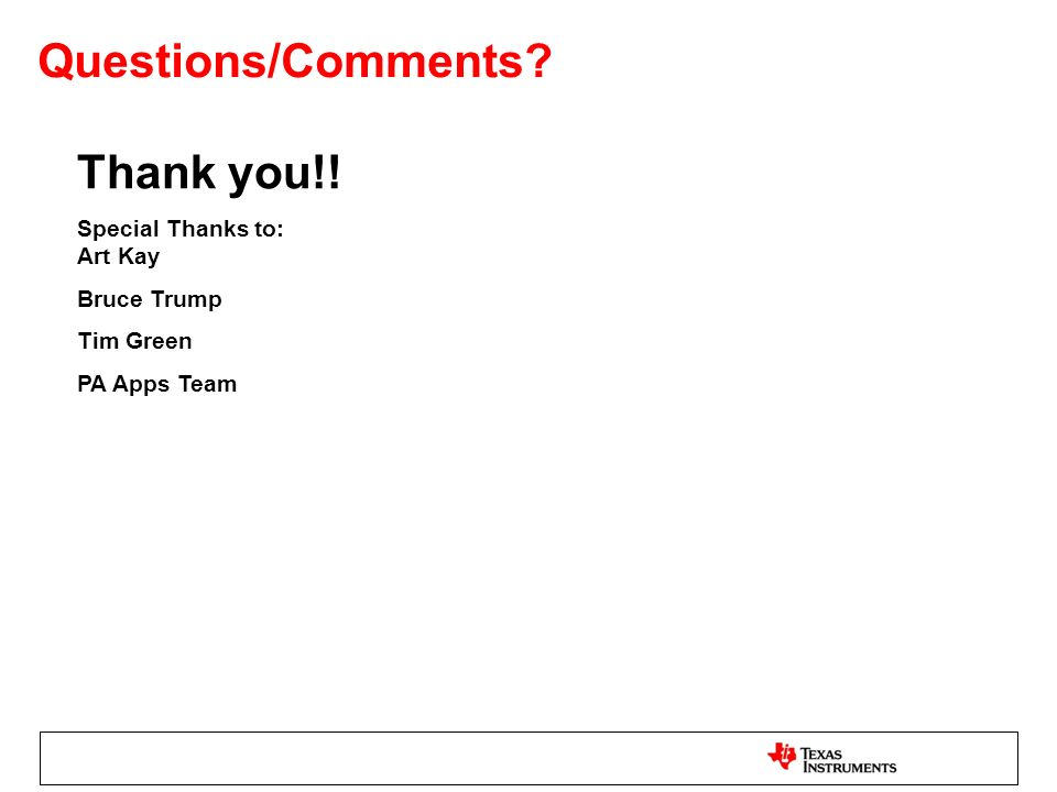 Questions/Comments Thank you!! Special Thanks to: Art Kay Bruce Trump