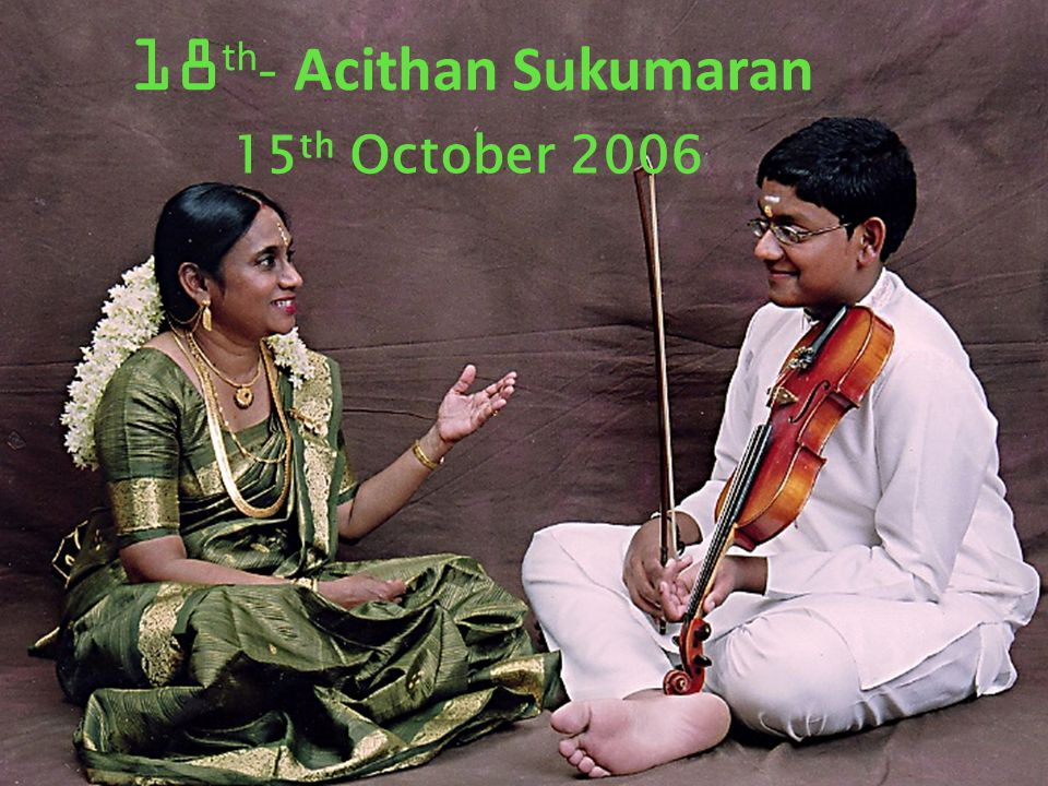 18th- Acithan Sukumaran 15th October 2006