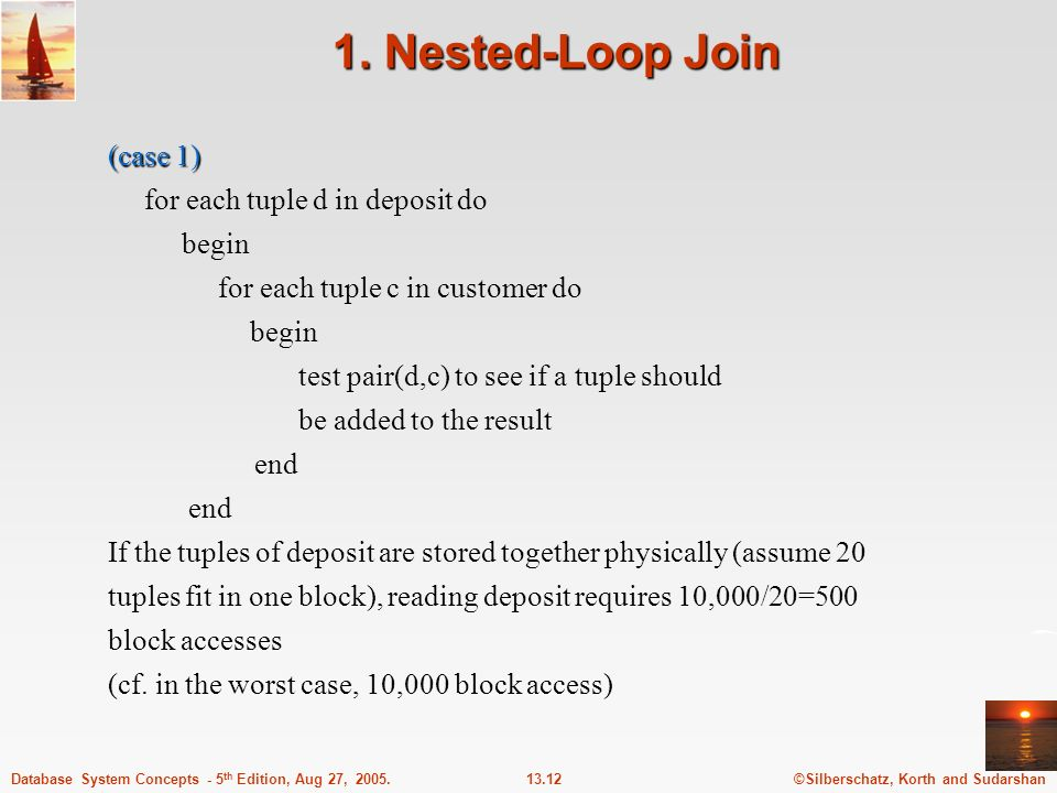 1. Nested-Loop Join (case 1) for each tuple d in deposit do begin