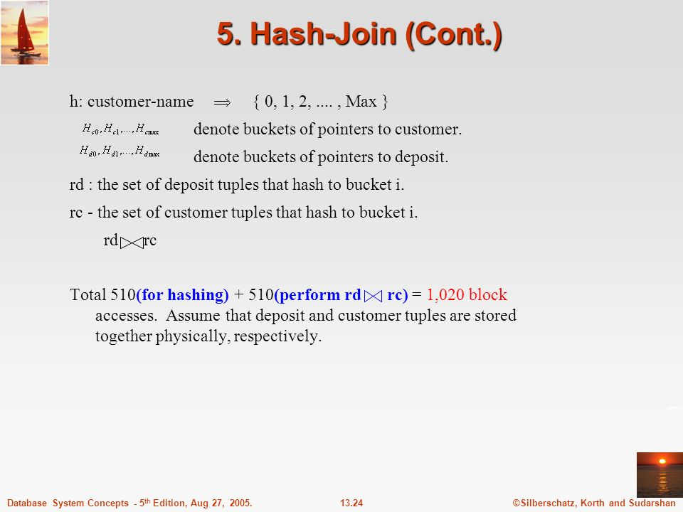 5. Hash-Join (Cont.) h: customer-name  { 0, 1, 2, .... , Max }