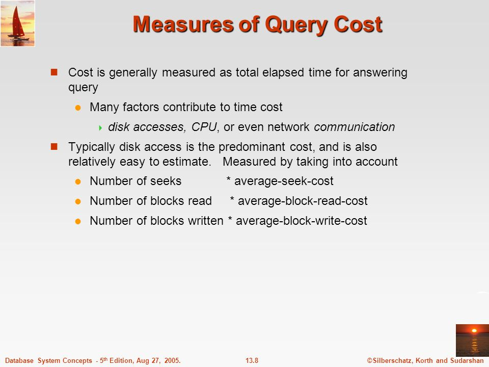 Measures of Query Cost Cost is generally measured as total elapsed time for answering query. Many factors contribute to time cost.