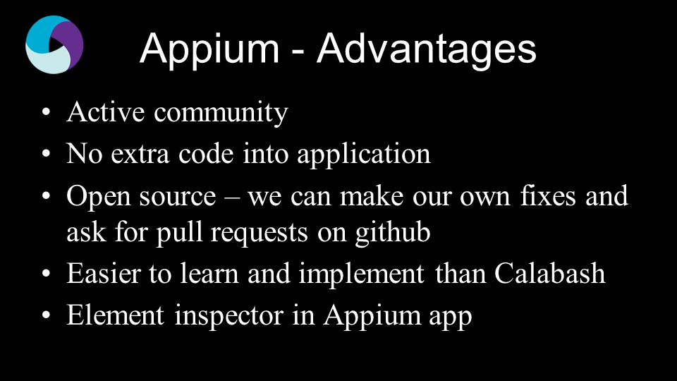 Appium - Advantages Active community No extra code into application
