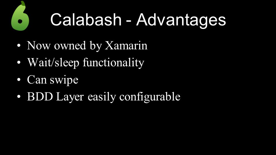 Calabash - Advantages Now owned by Xamarin Wait/sleep functionality