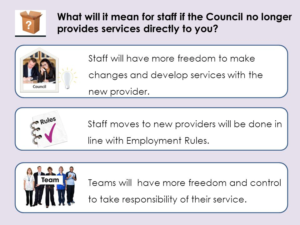 What will it mean for staff if the Council no longer provides services directly to you