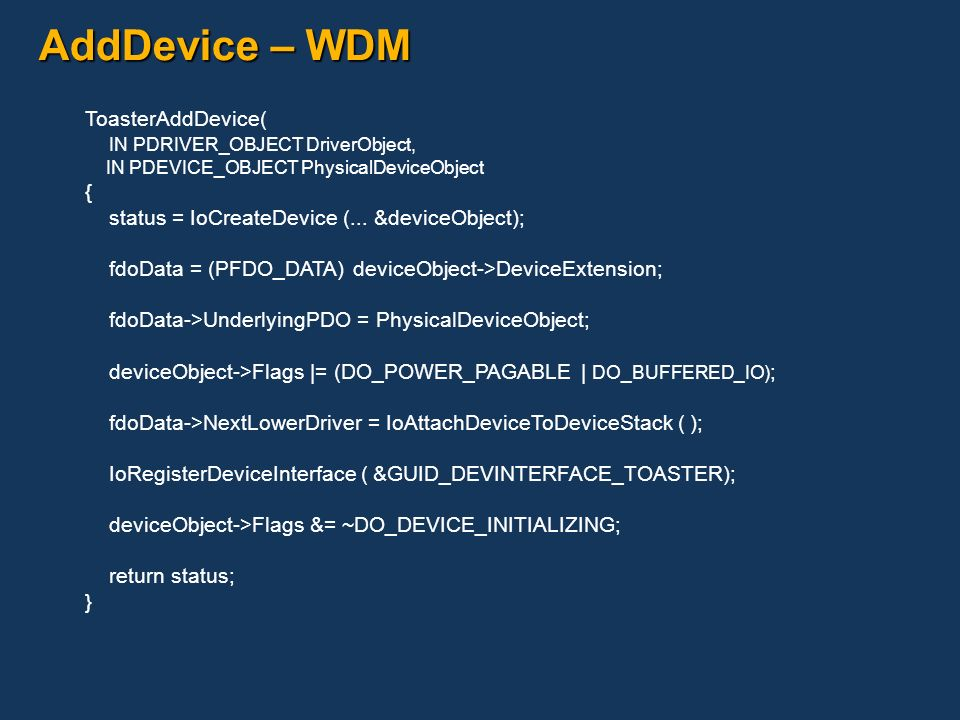 AddDevice – WDM ToasterAddDevice( IN PDRIVER_OBJECT DriverObject, {