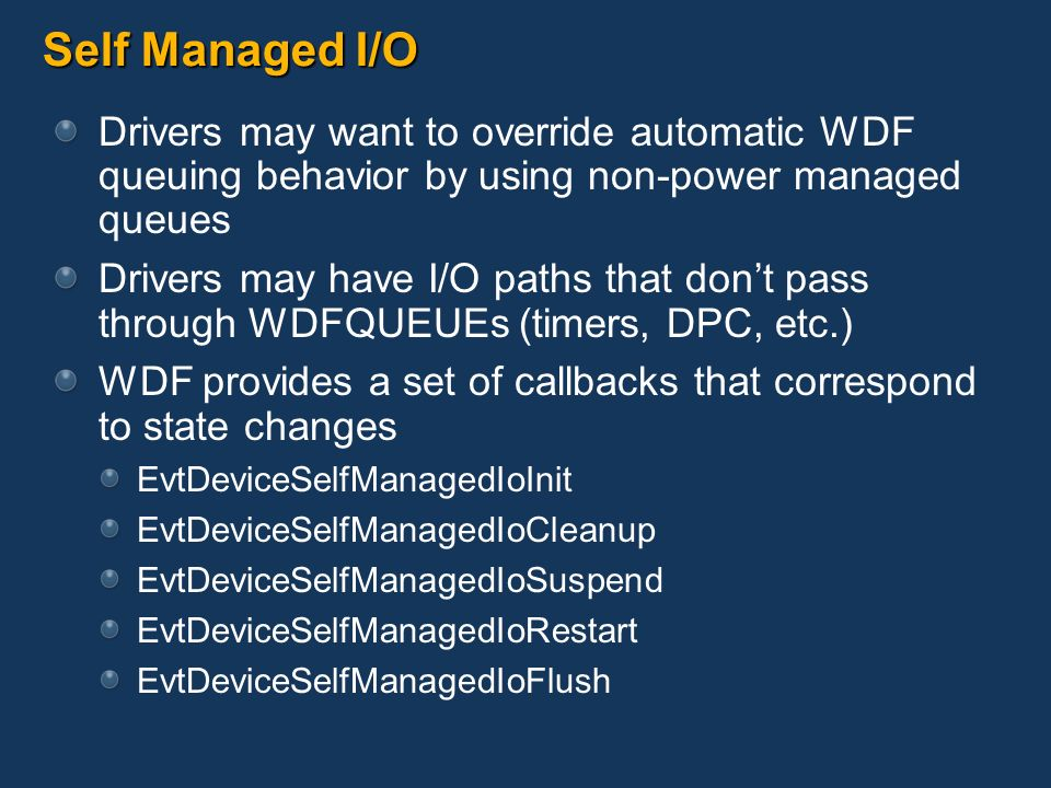 Self Managed I/O Drivers may want to override automatic WDF queuing behavior by using non-power managed queues.