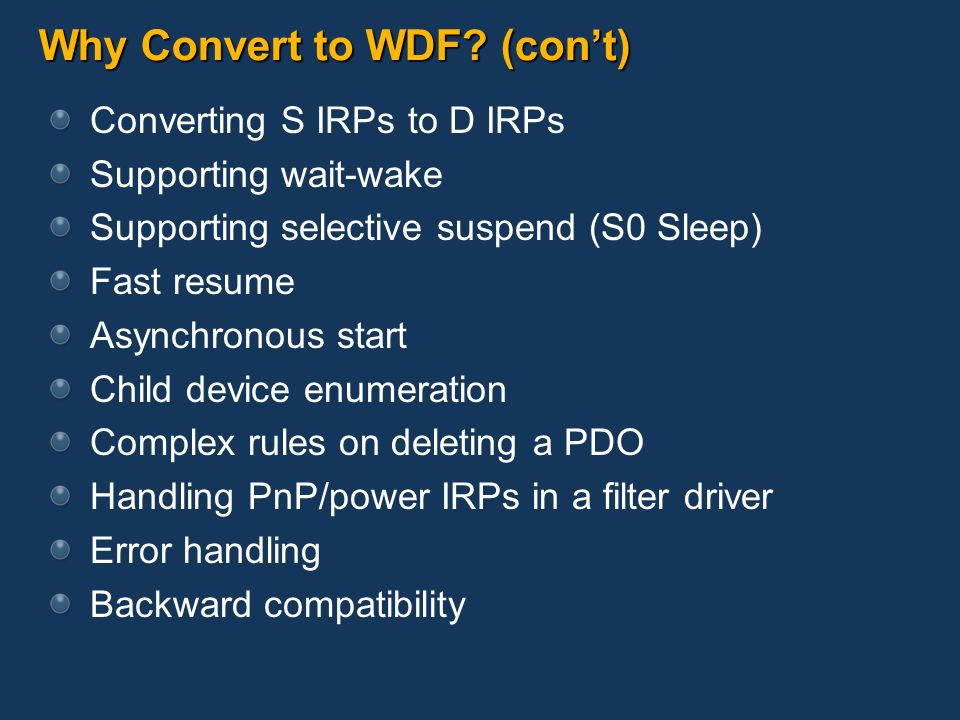 Why Convert to WDF (con't)