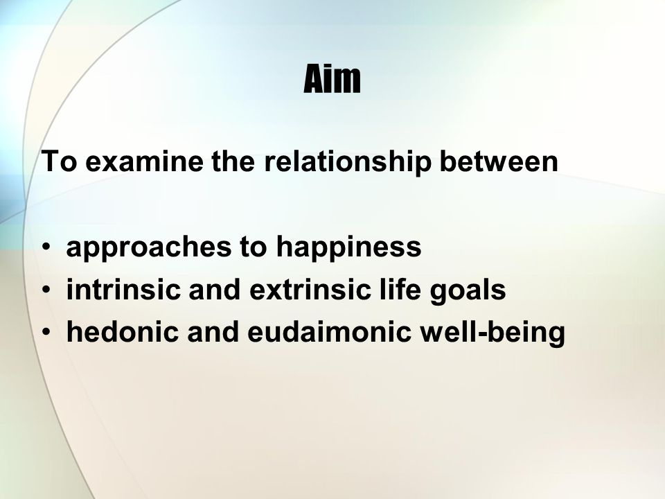 Aim To examine the relationship between approaches to happiness
