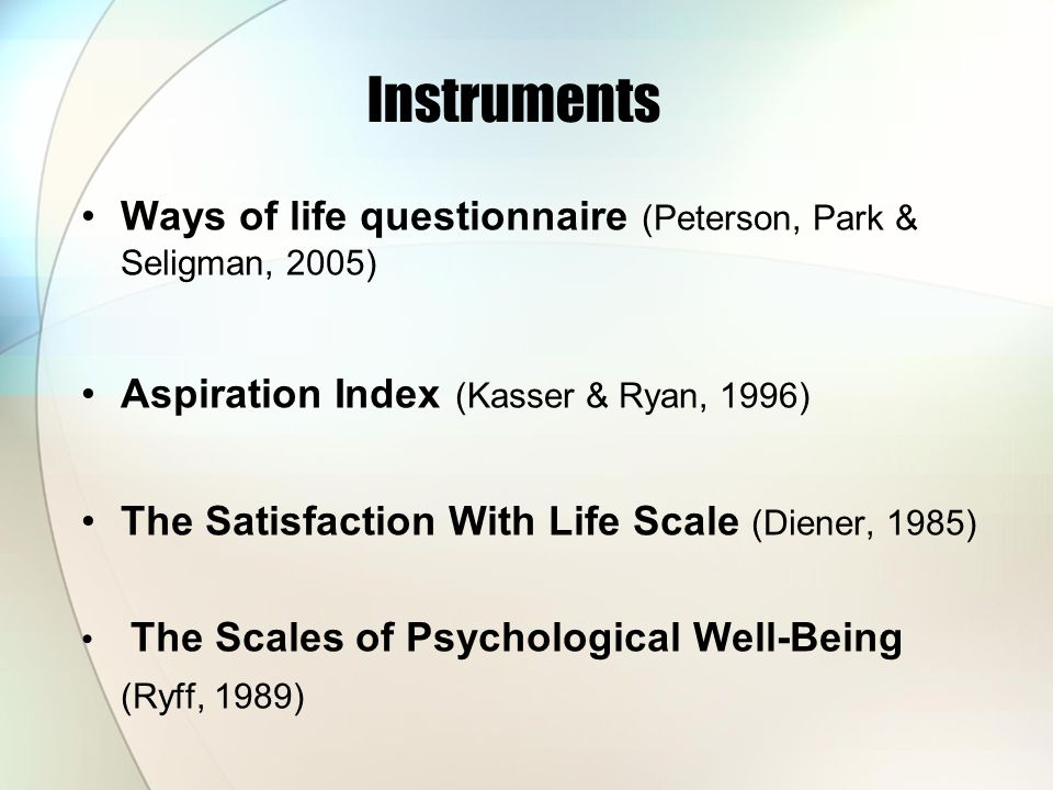 Instruments Ways of life questionnaire (Peterson, Park & Seligman, 2005) Aspiration Index (Kasser & Ryan, 1996)