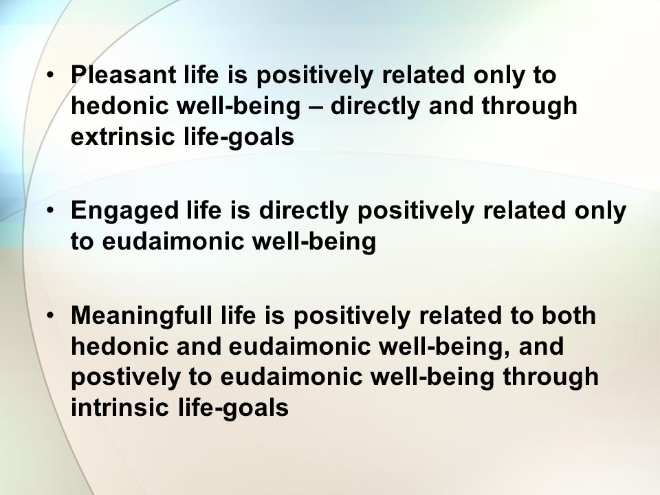 Pleasant life is positively related only to hedonic well-being – directly and through extrinsic life-goals