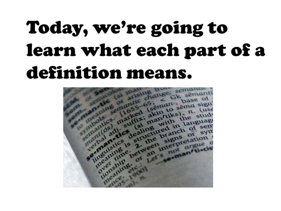 Today, we're going to learn what each part of a definition means.