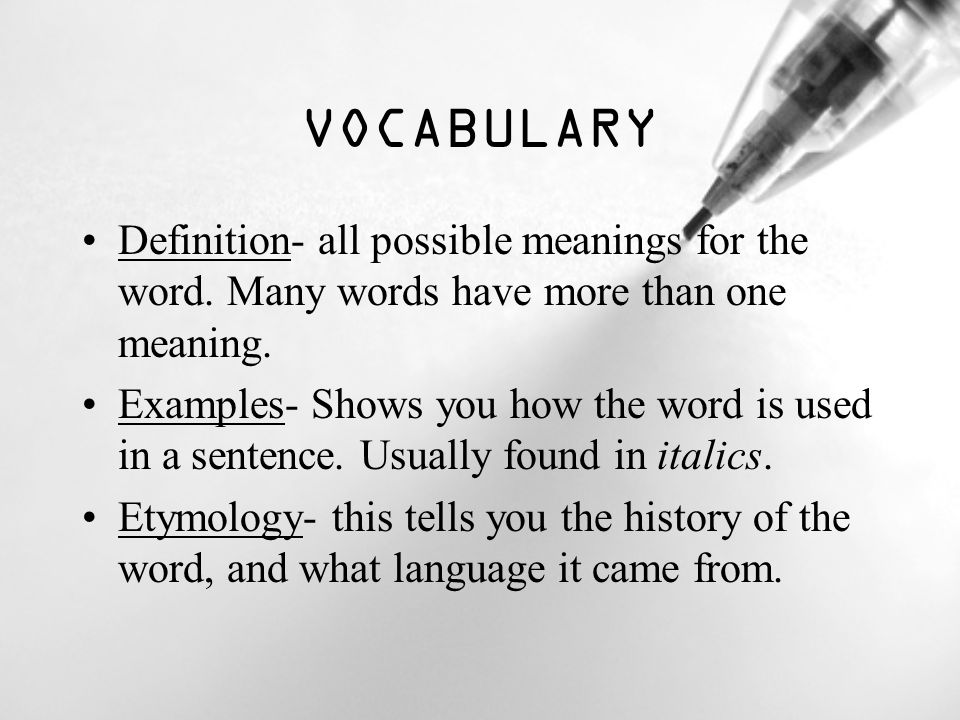 VOCABULARY Definition- all possible meanings for the word. Many words have more than one meaning.