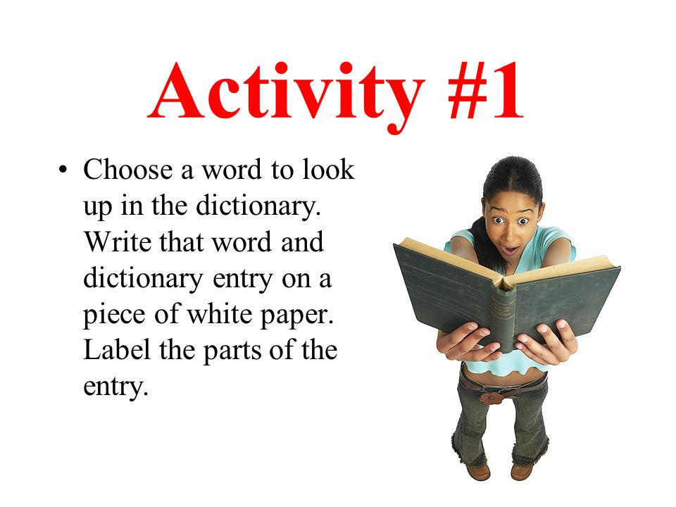 Activity #1 Choose a word to look up in the dictionary.