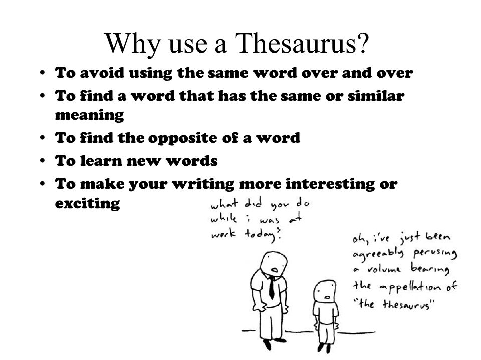 Why use a Thesaurus To avoid using the same word over and over
