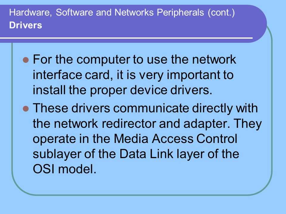 Hardware, Software and Networks Peripherals (cont.) Drivers