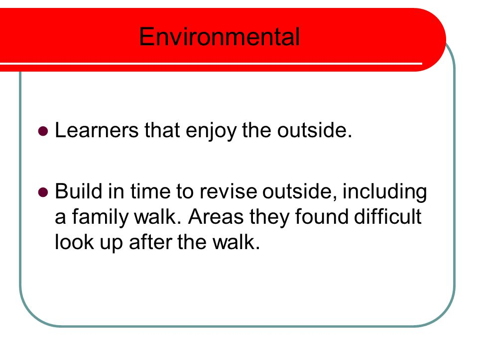 Environmental Learners that enjoy the outside.