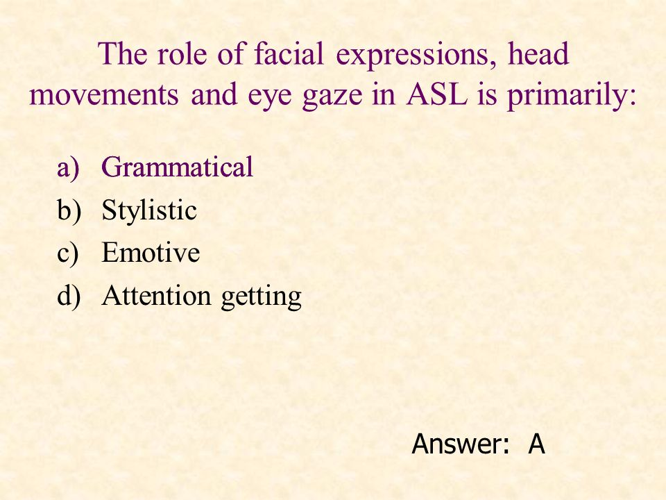 The role of facial expressions, head movements and eye gaze in ASL is primarily: